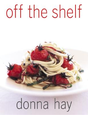 Off the Shelf: Cooking from the Pantry - Hay, Donna, and Poulos, Con (Photographer)
