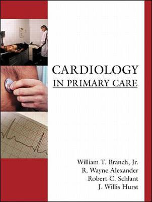 Cardiology in Primary Care - Hurst, J Willis, and Branch William, and Alexander R
