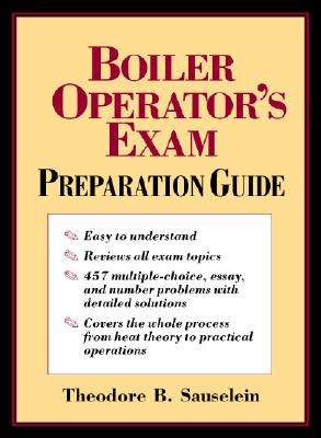 Boiler Operator's Exam Preparation Guide - Sauselein, Theodore B, and Sauselein Theodore