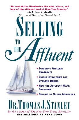 Selling to the Affluent - Stanley, Thomas J, PH.D., PH D, and Stanley Thomas