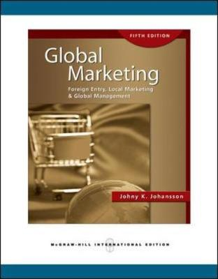 Global Marketing: Foreign Entry, Local Marketing and Global Management - Johansson, Johny K.