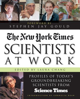 """Scientists at Work: Profiles of Today's Groundbreaking Scientists from """"Science Times"""" - New York Times, and Change, Laura (Volume editor), and """"The New York Times"""""""