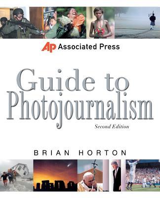 Associated Press Guide to Photojournalism - Horton, Brian, and Horton Brian