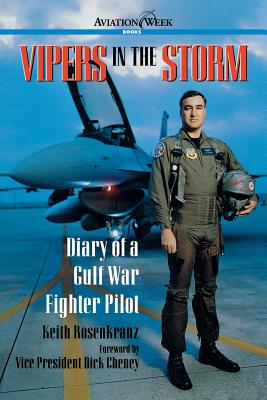 Vipers in the Storm: Diary of a Gulf War Fighter Pilot - Rosenkranz, Keith, and Cheney, Dick (Foreword by)