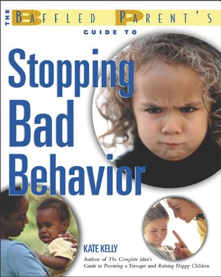 The Baffled Parent's Guide to Stopping Bad Behavior - Kelly, Kate, and Kelly Kate