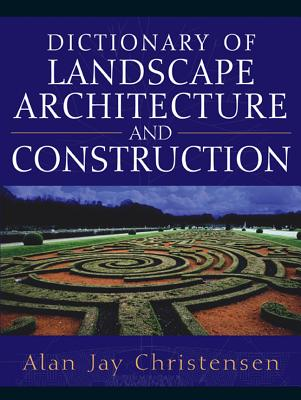 Dictionary of Landscape Architecture and Construction - Christensen, Alan