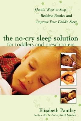 The No-Cry Sleep Solution for Toddlers and Preschoolers: Gentle Ways to Stop Bedtime Battles and Improve Your Child's Sleep: Foreword by Dr. Harvey Karp - Pantley, Elizabeth