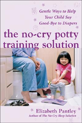 The No-Cry Potty Training Solution: Gentle Ways to Help Your Child Say Good-Bye to Diapers - Pantley, Elizabeth