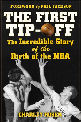 The First Tip-Off: The Incredible Story of the Birth of the NBA - Rosen, Charley