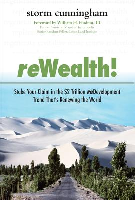 reWealth!: Stake Your Claim in the $2 Trillion reDevelopment Trend That's Renewing the World - Cunningham, Storm, and Hudnut, William H, III (Foreword by)