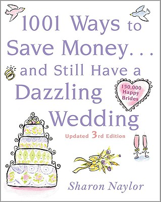 1001 Ways to Save Money . . . and Still Have a Dazzling Wedding - Naylor, Sharon, and Naylor Sharon