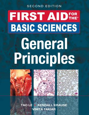 First Aid for the Basic Sciences: General Principles - Le, Tao, M.D., and Krause, Kendall, and Takiar, Vinita
