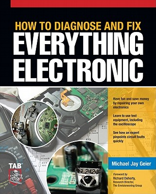 How to Diagnose and Fix Everything Electronic - Geier, Michael Jay, and Doherty, Richard (Foreword by)