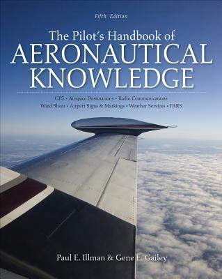 The Pilot's Handbook of Aeronautical Knowledge - Illman, Paul E, and Gailey, Gene