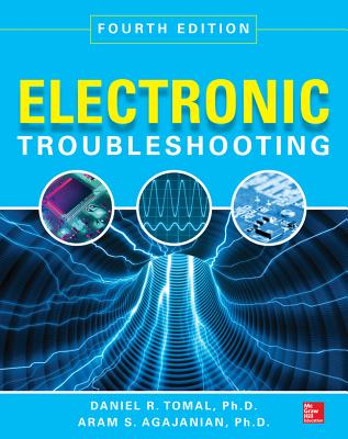 Electronic Troubleshooting - Tomal, Daniel R, and Agajanian, Aram S