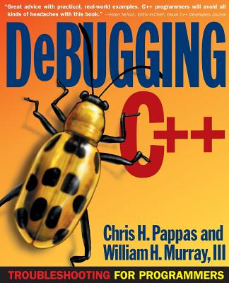 Debugging C]+: Troubleshooting for Programmers - Pappas, Chris H, and Murray, William H, and Pappas, Chris H (Conductor)