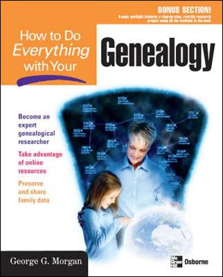 How to Do Everything with Your Genealogy - Morgan, George G