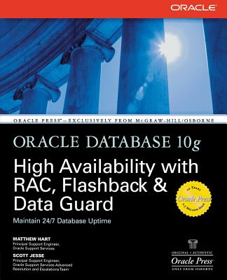 Oracle Database 10g High Availability with Rac, Flashback & Data Guard - Hart, Matthew, and Jesse, Scott