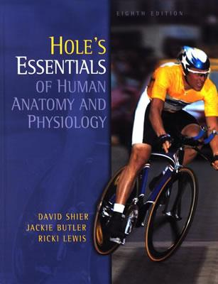 Hole's Essentials of Human Anatomy and Physiology - Shier, David, and Butler, Jackie L, and Lewis, Ricki