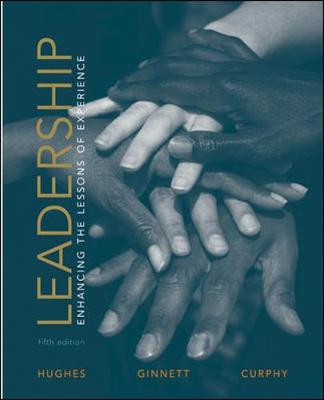 Leadership: Enhancing the Lessons of Experience: Enhancing the Lessons of Experience - Hughes, Richard L, and Ginnett, Robert C, and Curphy, Gordon J