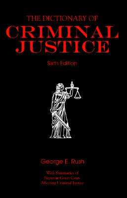 The Dictionary of Criminal Justice - Rush, George E, Dr., and Rush George
