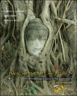 Magic, Witchcraft, and Religion: An Anthropological Study of the Supernatural - Lehmann, Arthur, and Myers, James, and Moro, Pamela