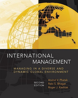 International Management: Managing in a Diverse and Dynamic Global Environment - Phatak, Arvind V, and Bhagat, Rabi S, Dr., and Kashlak, Roger