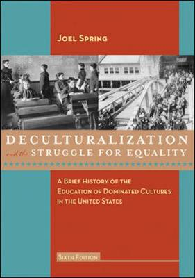 Deculturalization and the Struggle for Equality: A Brief History of the Education of Dominated Cultures in the United States - Spring, Joel, and Spring Joel