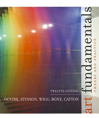 Art Fundamentals: Theory and Practice - Ocvirk, Otto G, and Stinson, Robert E, and Wigg, Philip R