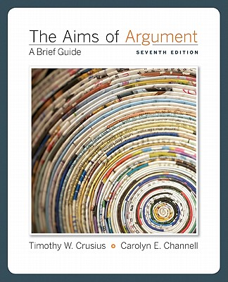 The Aims of Argument: A Brief Guide - Crusius, Timothy W, and Channell, Carolyn E