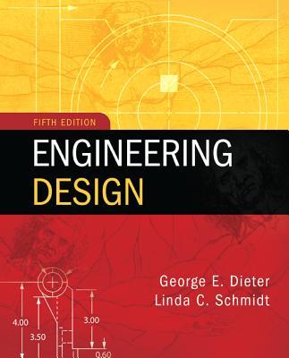 Engineering Design - Dieter, George, and Schmidt, Linda C.