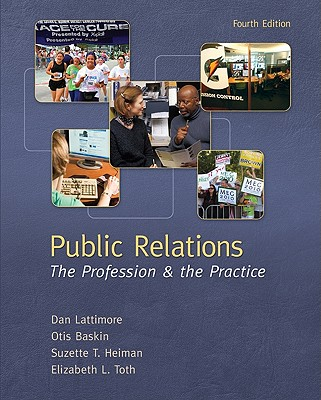 Public Relations: The Profession & the Practice - Lattimore, Dan, and Baskin, Otis, and Heiman, Suzette T