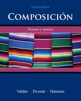 Composicion: Proceso y Sintesis - Valdes, Guadalupe, and Dvorak, Trisha, and Hannum, Thomasina Pagan