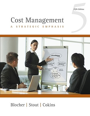 Cost Management: A Strategic Emphasis - Blocher, Edward J, and Stout, David E, and Cokins, Gary