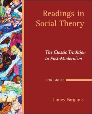 Readings in Social Theory: The Classic Tradition to Post-Modernism - Farganis, James (Editor)