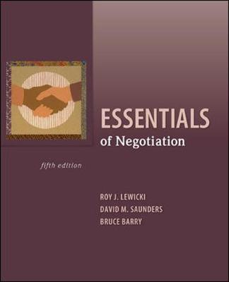 Essentials of Negotiation - Lewicki, Roy J, and Saunders, David M, and Barry, Bruce