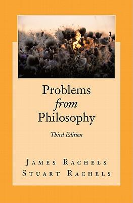 Problems from Philosophy - Rachels, James, and Rachels, Stuart, Professor