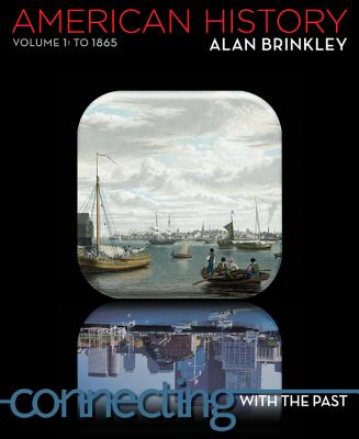 American History: Connecting with the Past Volume 1 - Brinkley, Alan