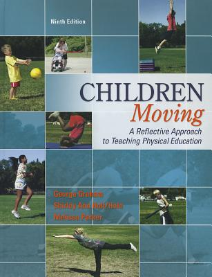 Children Moving: A Reflective Approach to Teaching Physical Education - Graham, George, and Holt/Hale, Shirley Ann, and Parker, Melissa