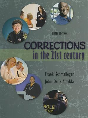 Corrections in the 21st Century - Schmalleger, Frank Smykla, and Smykla, John
