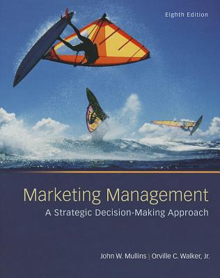 Marketing Management: A Strategic Decision-Making Approach - Mullins, John W., and Walker, Orville C.