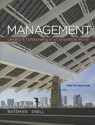 Management: Leading & Collaborating in the Competitive World - Bateman, Thomas S, and Snell, Scott A