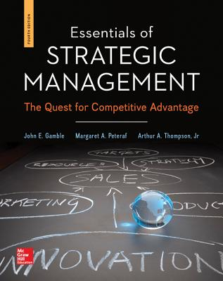 Essentials of Strategic Management: The Quest for Competitive Advantage - Gamble, John E., and Thompson, Jr. Arthur A., and Peteraf, Margaret A.