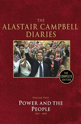 The Alastair Campbell Diaries, Volume 2: Power and the People, 1997-1999 - Campbell, Alastair (Editor), and Hagerty, Bill (Editor)