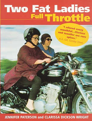 Two Fat Ladies: Full Throttle - Paterson, Jennifer, and Wright, Clarissa Dickson