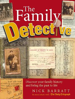 The Family Detective: Discover Your Family History and Bring Your Past to Life - Barratt, Nick, and Daily Telegraph