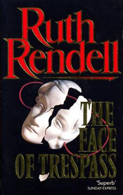 Face of Trespass - Rendell, and Rendell, Ruth