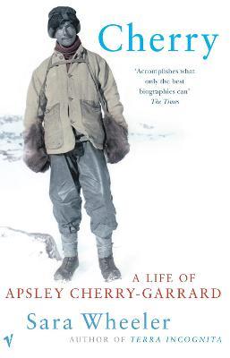 Cherry: : A Life of Apsley Cherry-Garrard - Wheeler, Sara