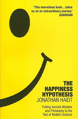 The Happiness Hypothesis: Putting Ancient Wisdom to the Test of Modern Science - Haidt, Jonathan