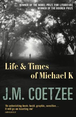 The Life and Times of Michael K - Coetzee, J M